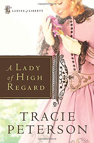 9780764227776: A Lady of High Regard (Ladies of Liberty, Book 1)