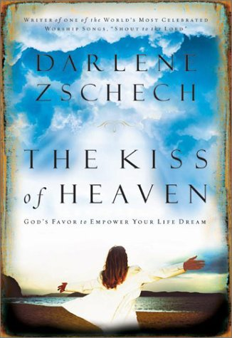 9780764227806: The Kiss of Heaven: God's Favor to Empower Your Life Dream