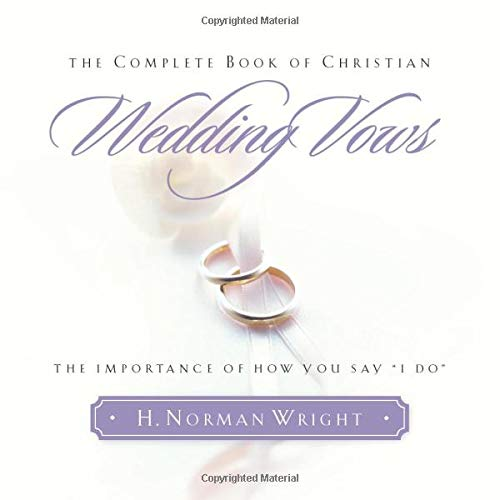 9780764228339: The Complete Book of Christian Wedding Vows: The Importance of How You Say I Do