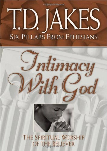 9780764228414: Intimacy with God: The Spiritual Worship of the Believer (Six Pillars From Ephesians)