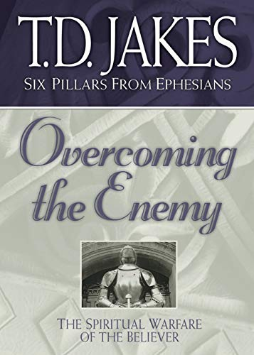 Overcoming the Enemy: The Spiritual Warfare of: T.D. Jakes