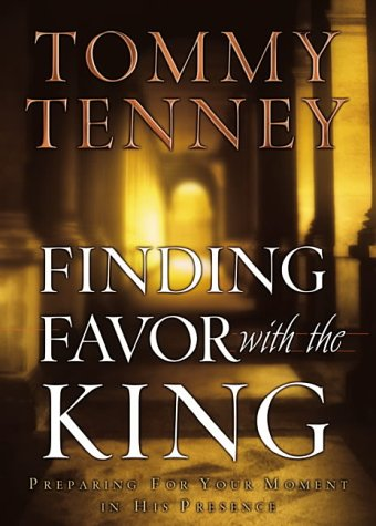 Finding Favor with the King: Preparing for Your Moment in His Presence: Tommy Tenney