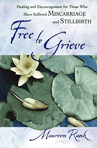 9780764228681: Free to Grieve: Healing and Encouragement for Those Who Have Suffered Miscarriage and Stillbirth