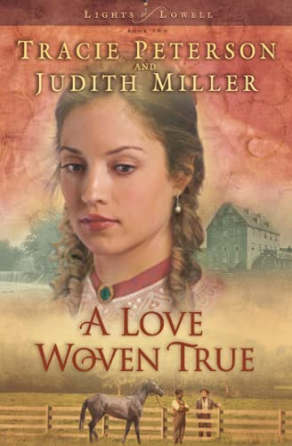 A Love Woven True (Lights of Lowell Series #2) (0764228951) by Tracie Peterson; Judith McCoy Miller