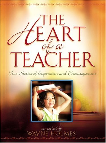 9780764229008: The Heart of a Teacher: True Stories of Inspiration and Encouragement