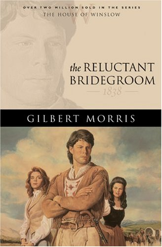 9780764229510: The Reluctant Bridegroom: 1838 (The House of Winslow #7)
