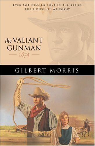 9780764229589: The Valiant Gunman: 1874 (The House of Winslow #14)