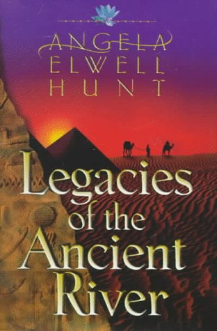 Dreamers/Brothers/Journey (Legacies of the Ancient River 1-3): Hunt, Angela Elwell