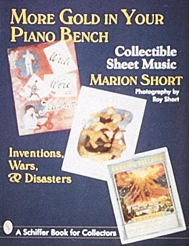 9780764300127: More Gold in Your Piano Bench: Collectible Sheet Music--Inventions, Wars, & Disasters (Schiffer Book for Collectors)