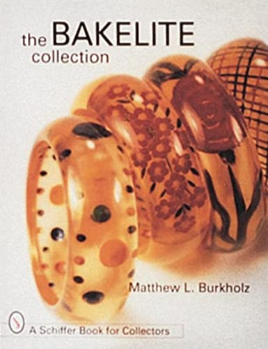 The Bakelite Collection (Schiffer Book for Collectors): Matthew L Burkholz