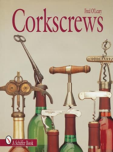 Corkscrews 1000 Patented Ways To Open A Bottle (schiffer Books For Collectors): O'Leary, Fred; ...