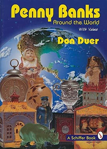 Penny Banks Around the World: With Values (Schiffer Book): Duer, Don