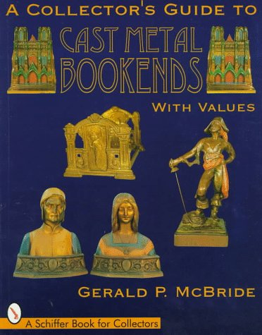 9780764300400: Collector's Guide to Cast Metal Bookends (Schiffer Book for Collectors)