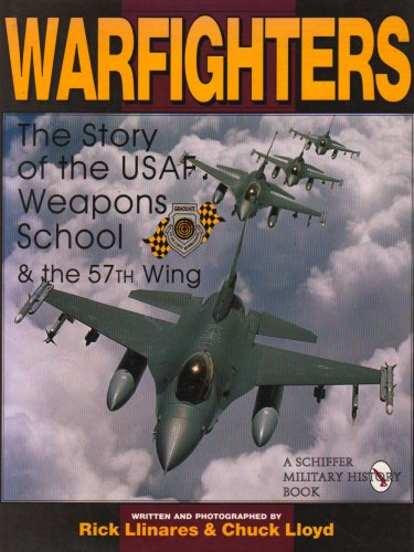 WarFighters The Story of the USAF Weapons School & the 57th Wing: Llinares, Rick & Church Lloyd