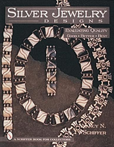 Silver Jewelry Designs: Evaluating Quality : Good, Better, Best (A Schiffer Book for Collectors): ...