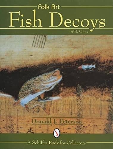 Folk Art Fish Decoys: Petersen, Donald J