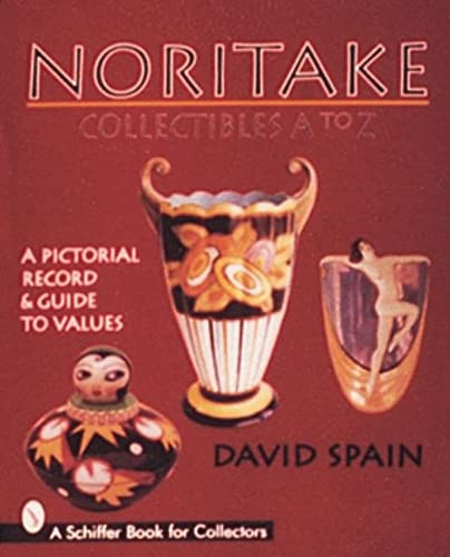 9780764300578: NORITAKE COLLECTIBLES A TO Z: A Pictorial Record and Guide to Values (Schiffer Book for Collectors)