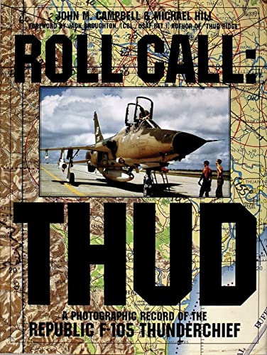 ROLL CALL: THUD - A PHOTOGRAPHIC RECORD OF THE REPUBLIC F-105 THUNDERCHIEF: Campbell, John M.