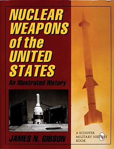 9780764300639: Nuclear Weapons of the United States: An Illustrated History (Schiffer Military History)