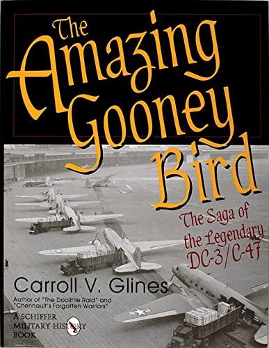 The Amazing Gooney Bird: The Saga of the Legendary DC-3/C-47: Carroll V. Glines