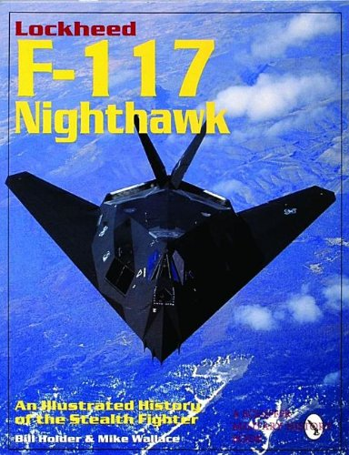 9780764300677: Lockheed F-117 Nighthawk: An Illustrated History of the Stealth Fighter (Schiffer Military/Aviation History)