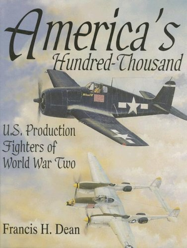 9780764300721: America's Hundred Thousand: The US Production Fighter Aircraft of World War II: U.S. Production Fighters of World War II (Schiffer Military/Aviation History)