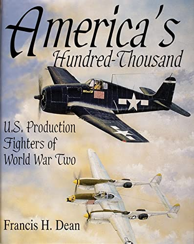 America's Hundred Thousand: U.S. Production Fighters of World War II (Schiffer Military/...