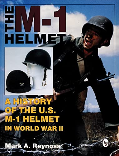 9780764300745: The M-1 Helmet: A History of the U.S. M-1 Helmet in World War II (Schiffer Military History)