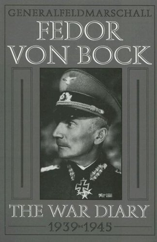 9780764300752: Generalfeldmarschall Fedor von Bock: The War Diary 1939-1945 (Schiffer Military History)
