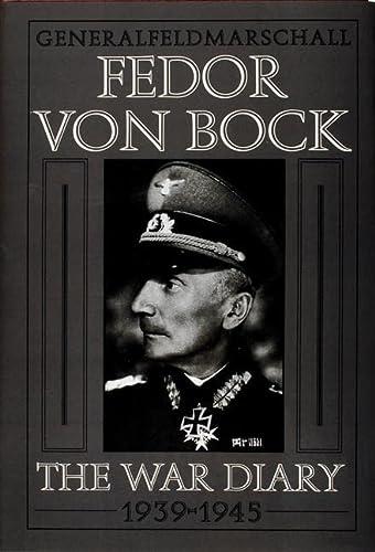 General Field Marshal Fedor Von Bock: The War Diary 1939-1945: Gebert, Klaus (editor)