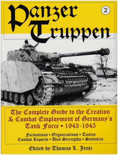 Panzertruppen The Complete Guide to the Creation & Combat Employment of Germany's Tank Force 1943...