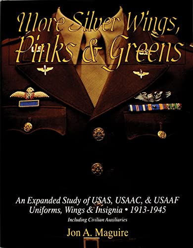 9780764300912: More Silver Wings, Pinks & Greens: An Expanded Study of USAS, USAAC, & USAAF Uniforms, Wings & Insignia 1913-1945 Including Civilian Auxiliaries (Schiffer Military History)