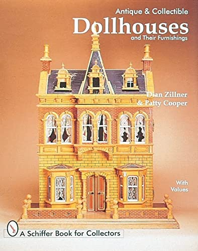 Antique and Collectible Dollhouses and Their Furnishings (Hardback): Dian Zillner, Patty Cooper