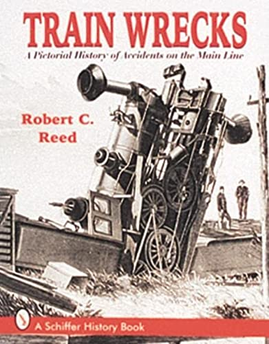 9780764301360: Train Wrecks: A Pictorial History of Accidents on the Main Line