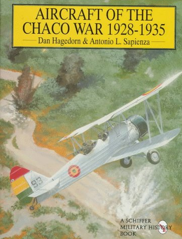 9780764301469: Aircraft of the Chaco War, 1928-1935 (Schiffer Military/Aviation History)