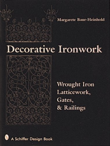 9780764301537: Decorative Ironwork: Wrought Iron Gratings, Gates and Railings (Schiffer Design Book)