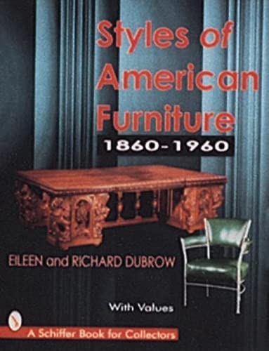Styles of American Furniture: 1860-1960 (A Schiffer Book for Collectors): Dubrow, Eileen; Dubrow, ...