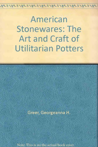9780764301605: American Stonewares: The Art and Craft of Utilitarian Potters (Schiffer Book for Collectors)
