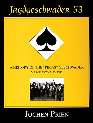 Jagdeschwader 53: A History of the Pik As Geschwader Volume 1: March 1937 - May 1942 (Schiffer ...