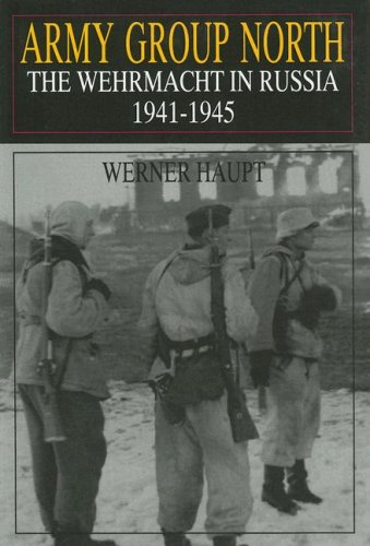 ARMY GROUP NORTH: THE WERMACHT IN RUSSIA 1941-1945: Werner Haupt