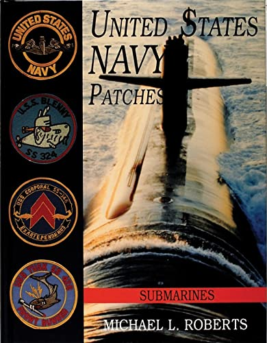 UNITED STATES NAVY PATCHES Submarines - Volume VI: Roberts, Michael L.