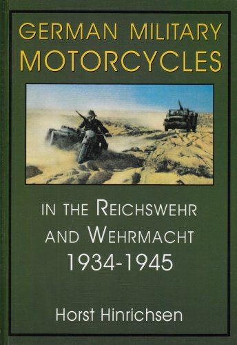 German Military Motorcycles in the Reichswehr and Wehrmacht, 1934 - 1945 [Schiffer Military History...