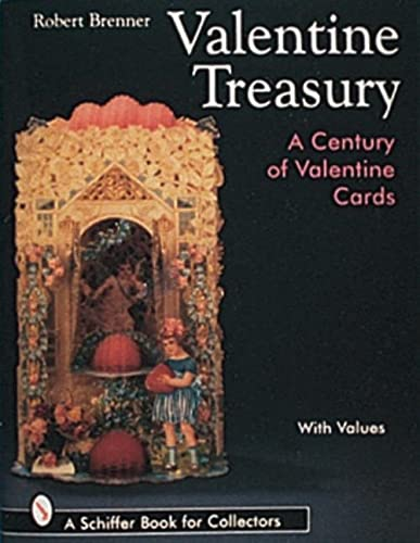 Valentine Treasury: A Century of Valentine Cards (Schiffer Book for Collectors with Values): Robert...