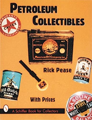 Petroleum Collectibles (A Schiffer Book for Collectors): Pease, Rick