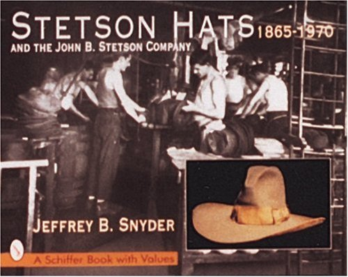 9780764302114: Stetson Hats & the John B. Stetson Company: 1865-1970 (Schiffer Book with Values)