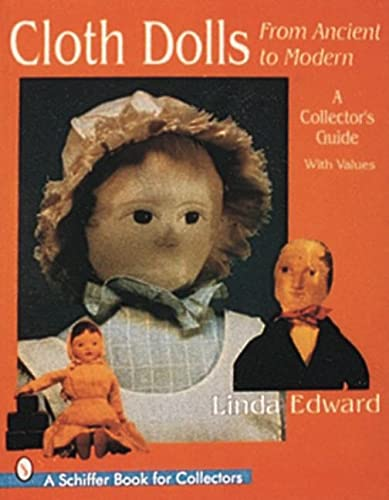 9780764302138: Cloth Dolls from Ancient to Modern: A Collector's Guide (A Schiffer Book for Collectors)