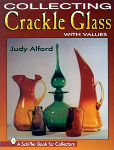 Collecting Crackle Glass (Schiffer Book for Collectors): Judy H Alford
