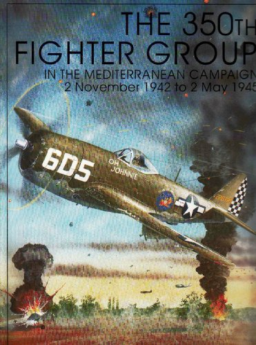 9780764302206: The 350th Fighter Group in the Mediterranean Campaign: 2 November 1942 to 2 May 1945