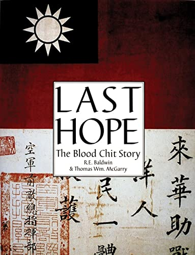 Last Hope: The Blood Chit Story (Schiffer Military History Book): Thomas Wm. McGarry; R.E. Baldwin