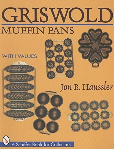 9780764302398: Griswold Muffin Pans (Schiffer Book for Collectors)